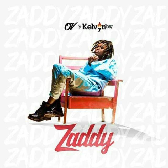 DOWNLOAD: OV Ft. Kelvyn Boy – Zaddy (mp3)
