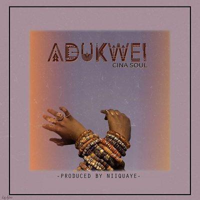 DOWNLOAD: Cina Soul – Adukwei (mp3)