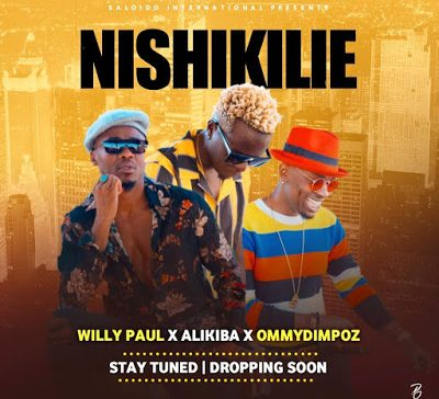 DOWNLOAD: Willy Paul ft Alikiba & Ommy Dimpoz – Nishikilie (mp3)