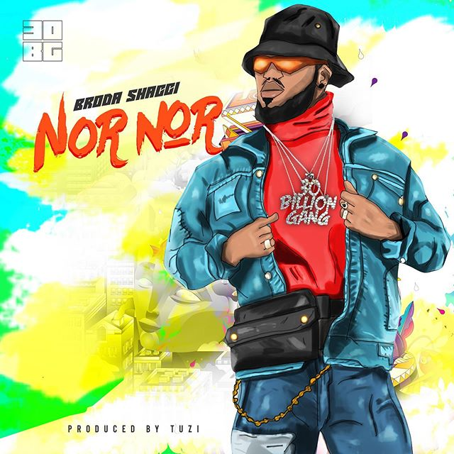 LYRICS: Broda Shaggi – Nor Nor