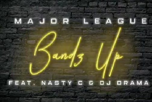 DOWNLOAD: Major League DJz ft Nasty C, DJ Drama – Bandz Up (mp3)