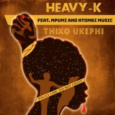 DOWNLOAD: Heavy K Ft. Mpumi & Ntombi Music – Thixo Ukephi (mp3)