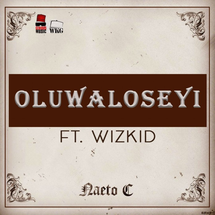 DOWNLOAD: Naeto C Ft. Wizkid – OluwaloSeyi (mp3)