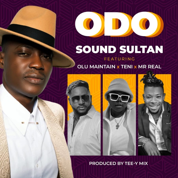 DOWNLOAD: Sound Sultan ft. Olu Maintain, Teni, Mr Real – Odo (mp3)