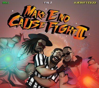 DOWNLOAD ALBUM: Ajebutter22, BOJ, Falz – Make E No Cause Fight 2 EP