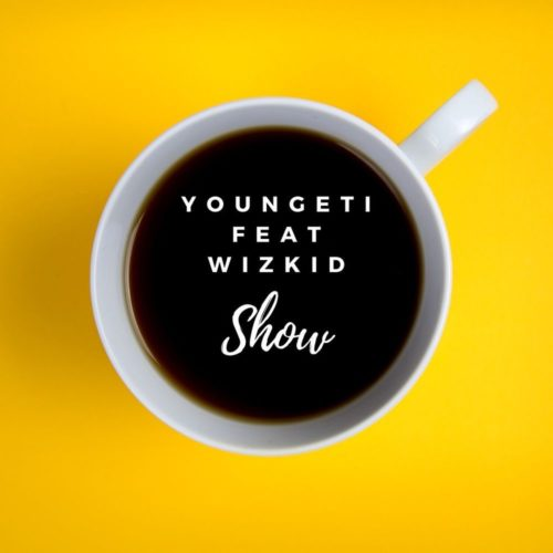 DOWNLOAD: Youngeti Ft. Wizkid – Show (mp3)