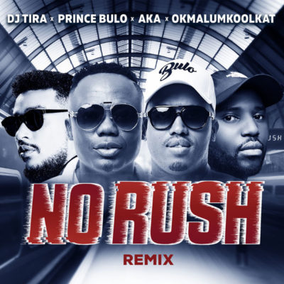 DOWNLOAD: DJ Tira ft. AKA, Okmalumkoolkat & Prince Bulo – No Rush (Remix) mp3