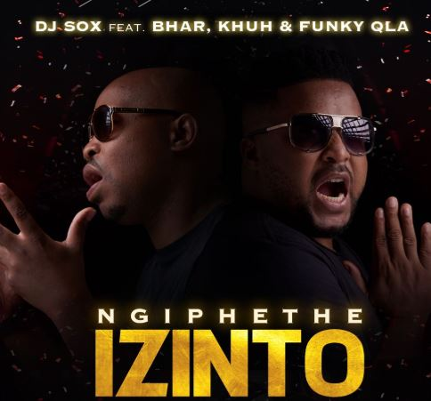 DOWNLOAD: Dj Sox Ft. Bhar, Khuh & Funky Qla – NgiphetheIzinto (mp3)
