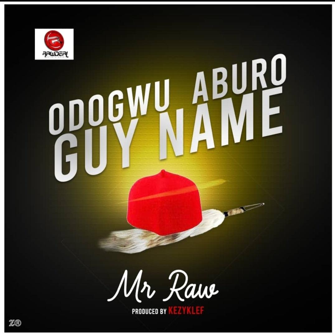 DOWNLOAD: Mr Raw – Odogwu Aburo Guy Name (mp3)