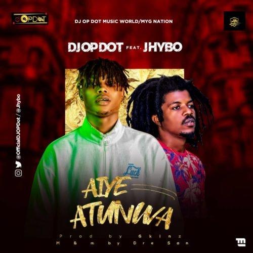 DOWNLOAD: DJ OP Dot Ft. Jhybo – Aiye Atunwa (mp3)