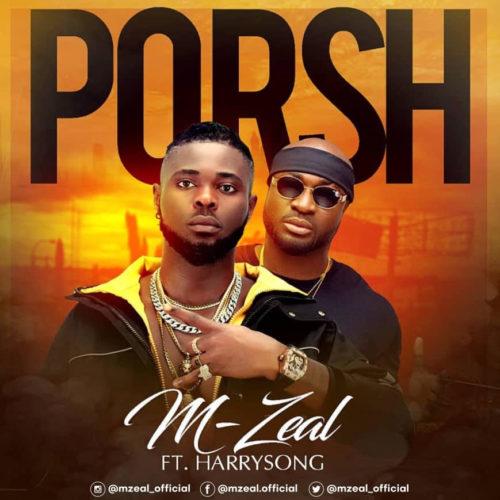 DOWNLOAD: M-Zeal Ft. HarrySong – Porsh (mp3)