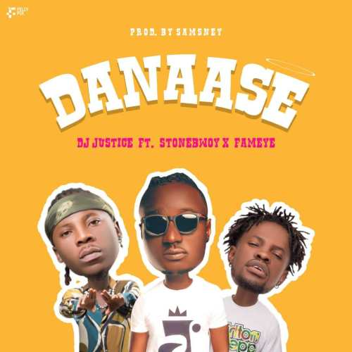 DOWNLOAD: Dj Justice Ft. Stonebwoy, Fameye – Danaase (mp3)