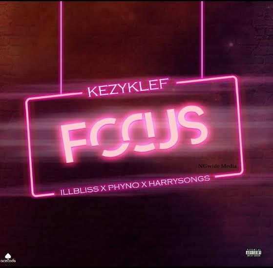 DOWNLOAD: KezyKlef Ft. illbliss, Phyno, Harrysong – Focus (mp3)