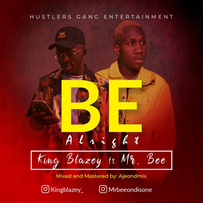 DOWNLOAD: King Blazey Ft. Mr Bee – Be Alright (mp3)