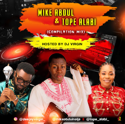 DOWNLOAD: DJ Virgin – Best Of Mike Abdul x Tope Alabi Mix (Gospel Mixtape) mp3