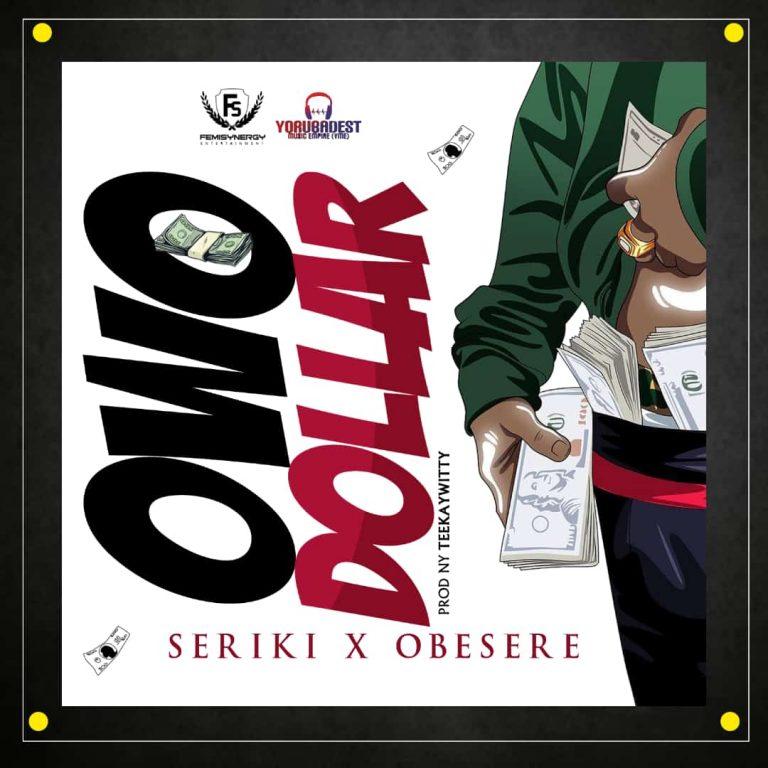 DOWNLOAD: Seriki Ft. Obesere – Owo Dollar (mp3)
