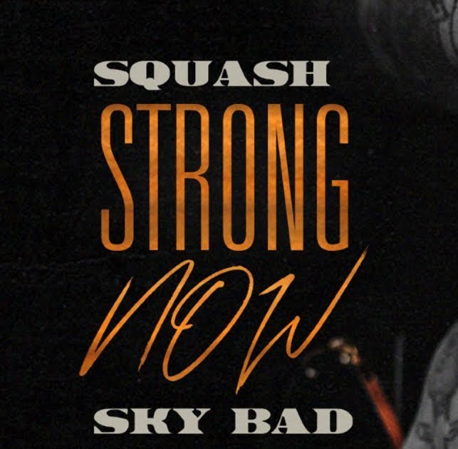 DOWNLOAD: Squash – Strong Now Ft. Sky Bad MP3