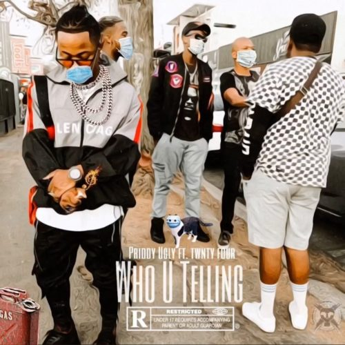 DOWNLOAD: Priddy Ugly – Who U Telling ft. Twntyfour MP3