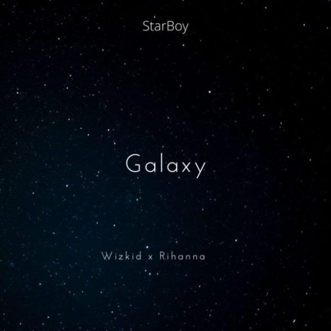 DOWNLOAD: Wizkid Ft. Rihanna – Galaxy (mp3)
