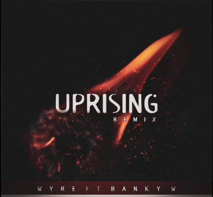 DOWNLOAD: Wyre Ft. Banky W – Uprising (Remix) mp3