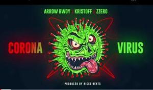 DOWNLOAD: Arrow Bwoy – Corona Virus Ft. Kristoff x Zzero Sufuri MP3