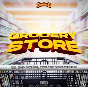 DOWNLOAD: DJ D Double D – Grocery Store Ft. Zoocci Coke Dope, Manu WorldStar, Benny Afroe MP3