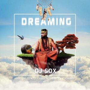 DOWNLOAD: DJ SOX – Dreaming Ft. Argento Dust, C Sharp, DR SENZO MP3