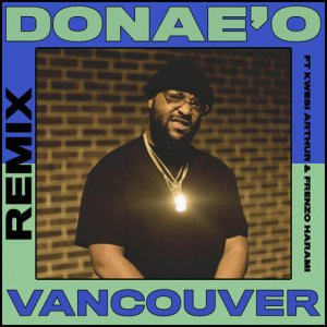 DOWNLOAD: Donae'O Ft. Frenzo, Kwesi Arthur – Vancouver (Remix) mp3