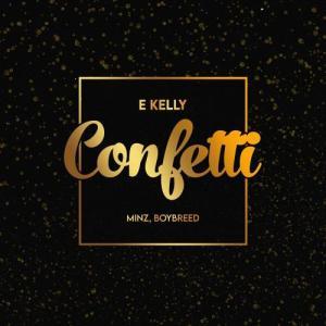 DOWNLOAD: E-Kelly – Confetti Ft. Boybreed, Minz MP3