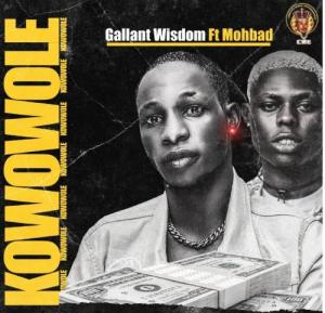 DOWNLOAD: Gallant Wisdom – Kowowole Ft. Mohbad MP3