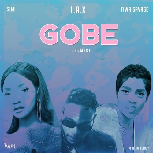 DOWNLOAD: L.A.X – Gobe (Remix) Ft. Simi & Tiwa Savage MP3