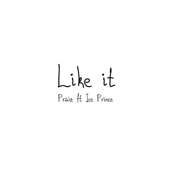 DOWNLOAD: Praiz ft. Ice Prince – Like It MP3
