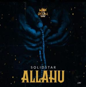 DOWNLOAD: Solidstar – Allahu (mp3)