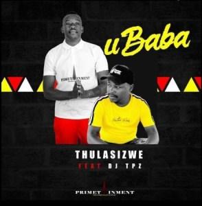 DOWNLOAD: Thulasizwe – Ubaba Ft. DJ Tpz MP3