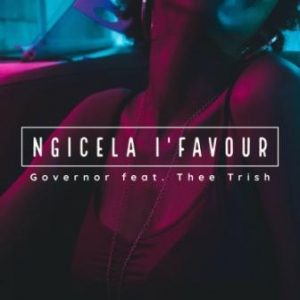 DOWNLOAD Governor ft Thee Trish – Ngicela I'favour MP3