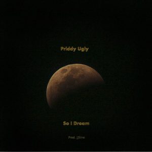 DOWNLOAD Priddy Ugly – So I Dream MP3