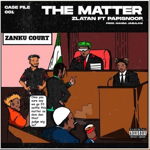 DOWNLOAD Zlatan Ibile – The Matter Ft. Papisnoop MP3