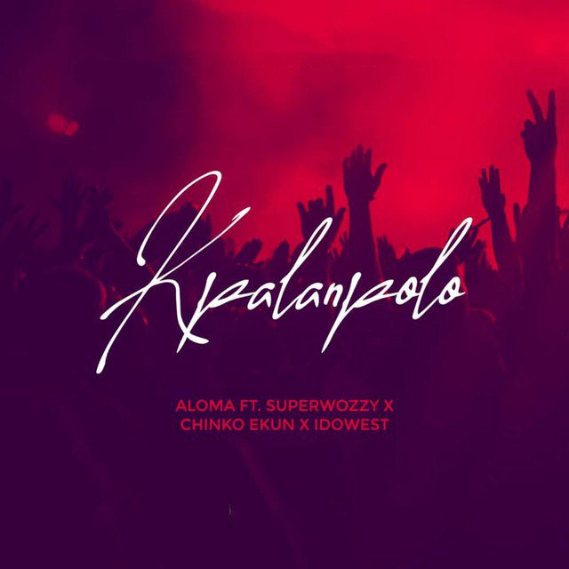 DOWNLOAD Aloma ft. Superwozzy & Chinko Ekun, Idowest – Kpalanpolo MP3