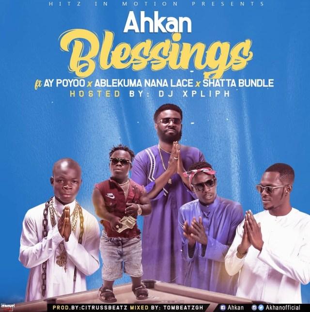 DOWNLOAD Ahkan – Blessing ft. AY Poyoo, Ablekuma Nana Lace, Shatta Bundle MP3