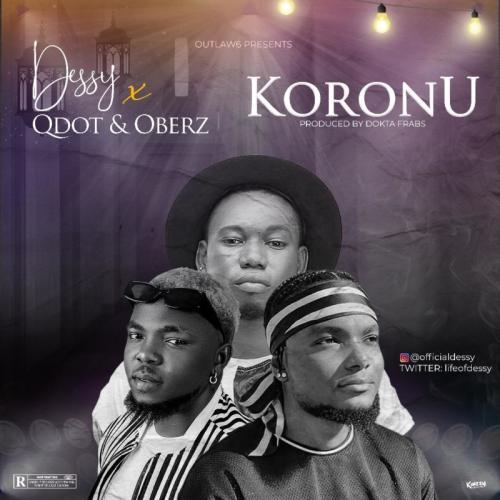 DOWNLOAD Dessy – Koronu Ft. Qdot, Oberz MP3