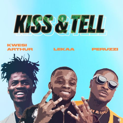 DOWNLOAD Lekaa – Kiss & Tell Ft. Peruzzi, Kwesi Arthur MP3