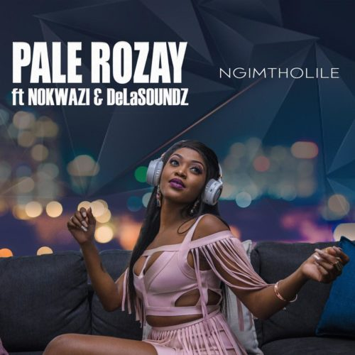 DOWNLOAD Pale Rozay – Ngimtholile Ft. Nokwazi, DeLASoundz MP3