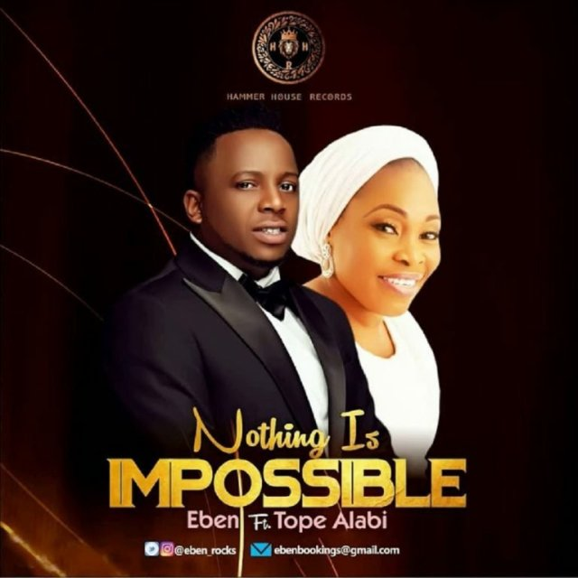 DOWNLOAD Eben – Nothing Is Impossible Ft. Tope Alabi MP3