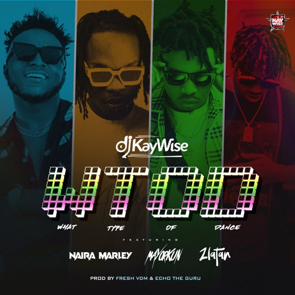 DOWNLOAD DJ Kaywise ft. Mayorkun, Naira Marley, Zlatan – What Type of Dance (WTOD) MP3