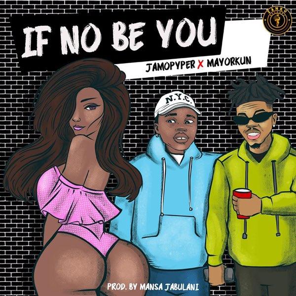 DOWNLOAD Jamopyper – If No Be You ft. Mayorkun MP3