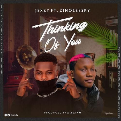 DOWNLOAD Jexzy Ft. Zinoleesky – Thinking Of You MP3