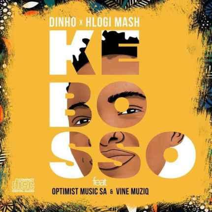 DOWNLOAD Dinho & Hlogi Mash – Ke Bosso Ft. Optimist Music ZA & Vine Musiq MP3