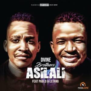 DOWNLOAD Dvine Brothers – Asilali Ft. Pablo & Letang MP3