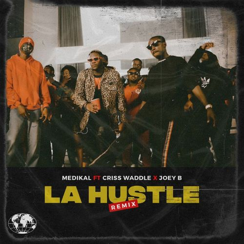 DOWNLOAD Medikal Ft. Joey B x Criss Waddle – La Hustle (Remix) MP3