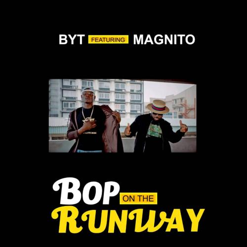DOWNLOAD BYT – Bop On The Runway Ft. Magnito MP3